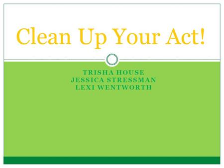 TRISHA HOUSE JESSICA STRESSMAN LEXI WENTWORTH Clean Up Your Act!