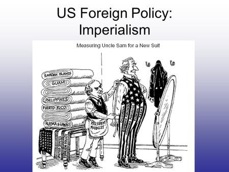 US Foreign Policy: Imperialism. United States foreign policy reflects the American goals of expanding trade and protecting national security. The US did.