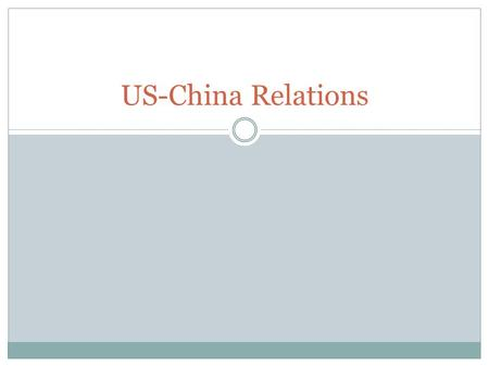 US-China Relations. Objectives Review China's economic transformation & growth. Identify & describe key issues in US-Chinese relations. Deconstruct the.