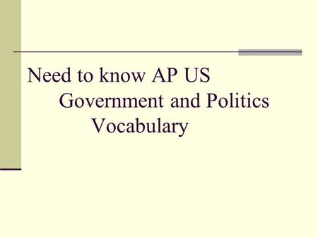 Need to know AP US Government and Politics Vocabulary.