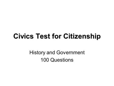 Civics Test for Citizenship History and Government 100 Questions.