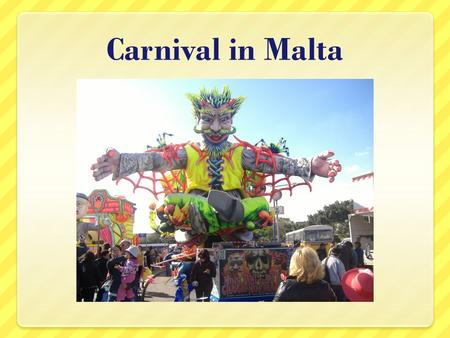 Carnival in Malta. Maltese Carnival Celebrations In Maltese Carnival is usually celebrated during the month of February just before Lent. The main Carnival.