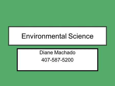 Environmental Science Diane Machado 407-587-5200.