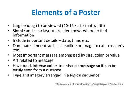 Elements of a Poster Large enough to be viewed (10-15 x's format width) Simple and clear layout - reader knows where to find information Include important.