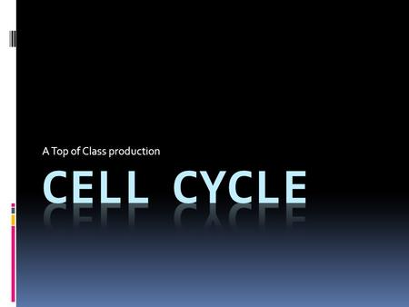 A Top of Class production. What is the Cell Cycle?  Series of events  Cell growth  Cell division  Produce two daughter cells  Each new daughter cell.