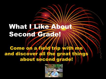 What I Like About Second Grade! Come on a field trip with me and discover all the great things about second grade!
