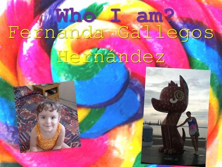 Who I am? Fernanda Gallegos Hernández. At Home -I usually wake up around: 6:35.