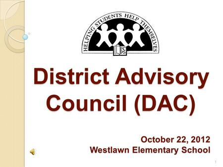 District Advisory Council (DAC) 1 October 22, 2012 Westlawn Elementary School.