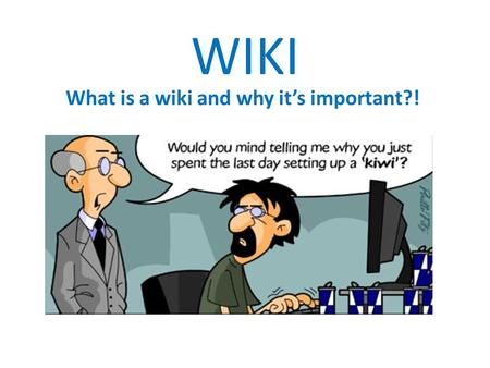 WIKI What is a wiki and why it's important?!. WIKI What is a wiki and why it's important?!