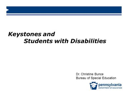 Keystones and Students with Disabilities Dr. Christine Bunce Bureau of Special Education.