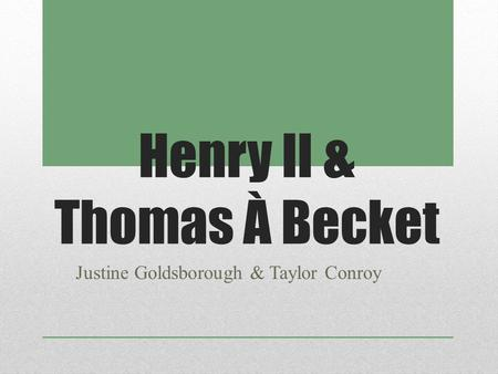 Henry II & Thomas À Becket Justine Goldsborough & Taylor Conroy.