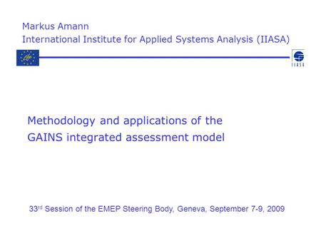 Methodology and applications of the GAINS integrated assessment model Markus Amann International Institute for Applied Systems Analysis (IIASA) 33 rd Session.