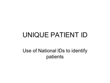 UNIQUE PATIENT ID Use of National IDs to identify patients.