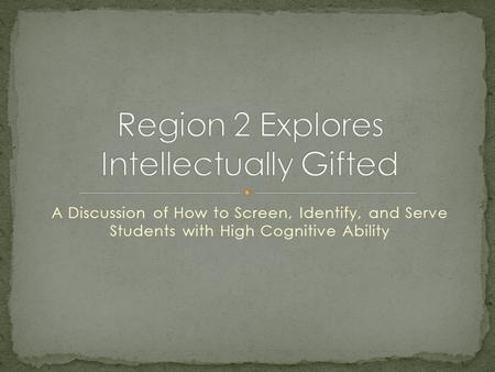 A Discussion of How to Screen, Identify, and Serve Students with High Cognitive Ability.