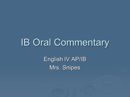 IB Oral Commentary English IV AP/IB Mrs. Snipes. General Information:  15% of the Language A1 diploma requirements  Preparation time = 20 minutes 