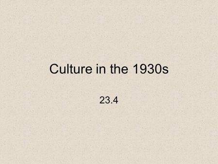 Culture in the 1930s 23.4. MAIN IDEA Motion pictures, radio, art and literature blossomed during the New Deal. WHY IT MATTERS NOW The films, music, art,