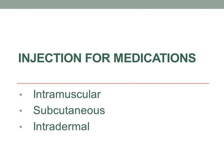 INJECTION FOR MEDICATIONS Intramuscular Subcutaneous Intradermal.