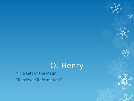 "O. Henry ""The Gift of the Magi"" ""Retrieved Reformation"""