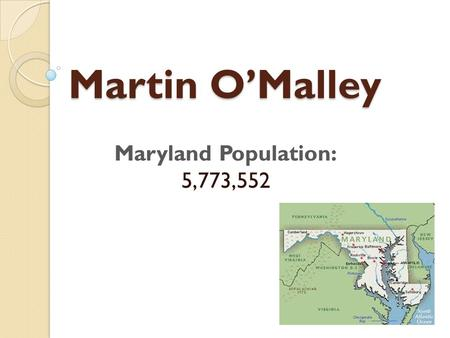 Martin O'Malley Maryland Population: 5,773,552. Personal History\Early Life Born Married Kate O'Malley Children(4)