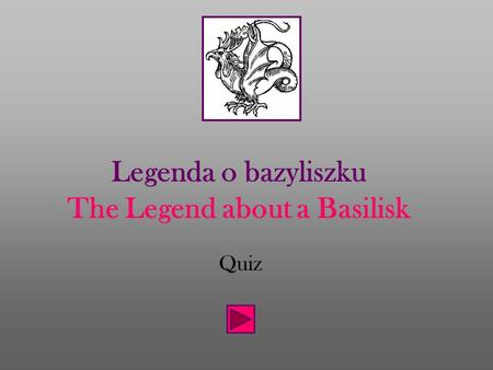 Legenda o bazyliszku The Legend about a Basilisk Quiz.