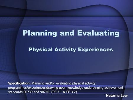 Planning and Evaluating Physical Activity Experiences Specification: Planning and/or evaluating physical activity programmes/experiences drawing upon knowledge.