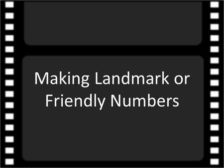 Making Landmark or Friendly Numbers. Category 1 Designed to be one away from a landmark or friendly number.