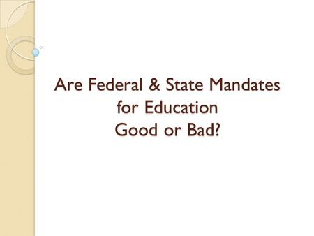 Are Federal & State Mandates for Education Good or Bad?