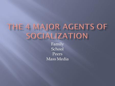 The 4 major agents of socialization