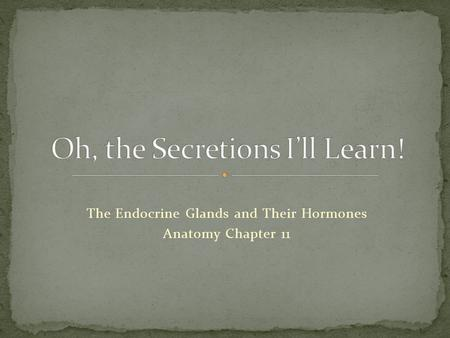 Oh, the Secretions I'll Learn!