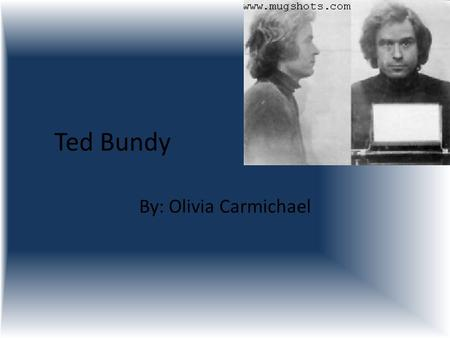 Ted Bundy By: Olivia Carmichael. Serial Killer Serial Killer: a person who kills multiple people. Ted Bundy is classified as a serial killer because he.