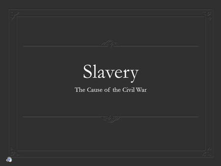 Slavery The Cause of the Civil War How about a Recap?