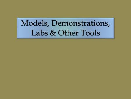 Models, Demonstrations, Labs & Other Tools. In Science education what are models? Visual learning aids Visual learning aids Interactive learning aids.