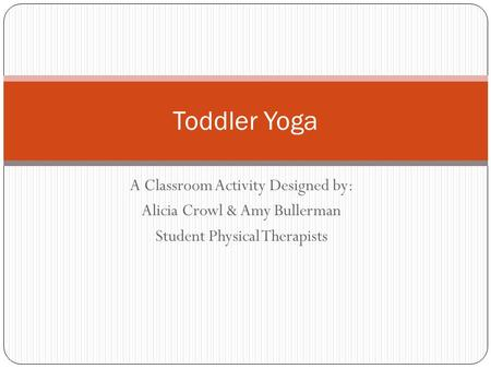 Toddler Yoga A Classroom Activity Designed by:
