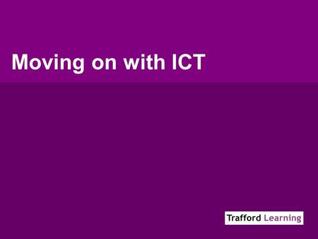 Moving on with ICT. Moving on with ICT  School Review Visits  Assessment – glass ceiling  New Primary Frameworks  ICT Progressions.