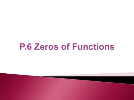 Definition: Zeros of a function – where the height of the graph is zero. Comparable to x-intercepts on the real number system. To find x-intercepts…replace.