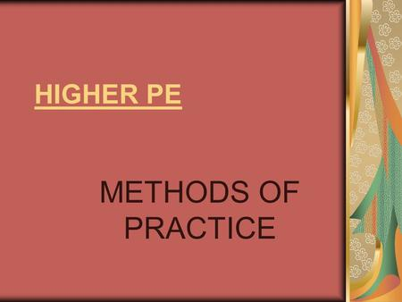 HIGHER PE METHODS OF PRACTICE.