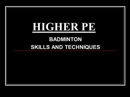 BADMINTON SKILLS AND TECHNIQUES