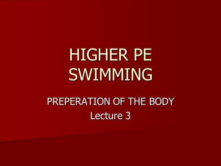 HIGHER PE SWIMMING PREPERATION OF THE BODY Lecture 3.