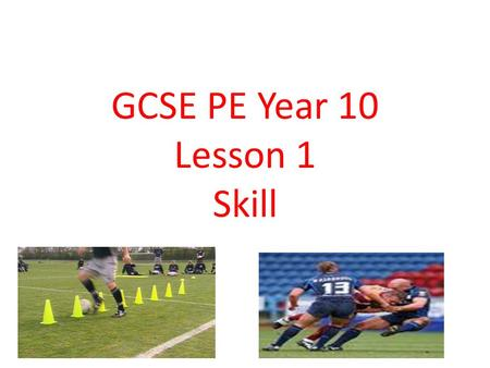 GCSE PE Year 10 Lesson 1 Skill. Skill Aquisition Learning Objectives: Be able to explain what skill is. Be able to explain the different aspects of skill.