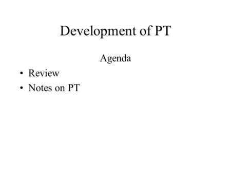 Development of PT Agenda Review Notes on PT. What was the change?