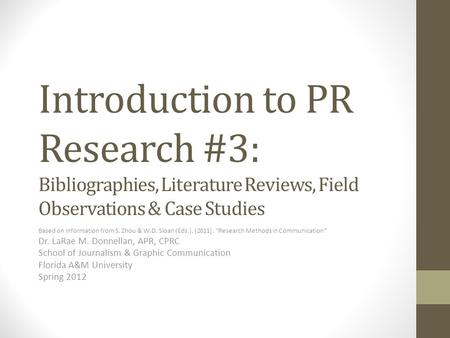Introduction to PR Research #3: Bibliographies, Literature Reviews, Field Observations & Case Studies Based on information from S. Zhou & W.D. Sloan (Eds.).