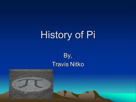 History of Pi By, Travis Nitko. The Beginning The first time Pi was used in an equation was when Archimedes used it to find the area of a circle with.