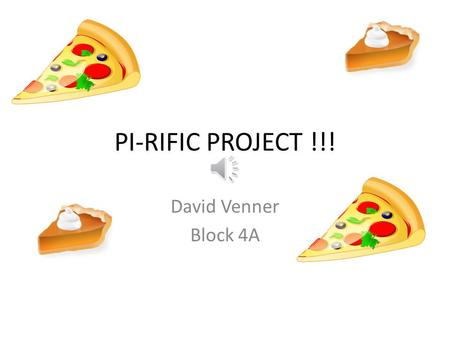 PI-RIFIC PROJECT !!! David Venner Block 4A PI HISTORY π is an irrational number, which means that its value cannot be expressed exactly as a fraction.