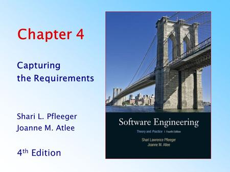 Chapter 4 Capturing the Requirements Shari L. Pfleeger Joanne M. Atlee 4 th Edition.