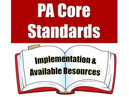 PA Core Standards. The end in mind PSSA Assessments Implementation Plan for PA Core Standards Instructional Shifts and Rigor of PA Core Standards ELA.
