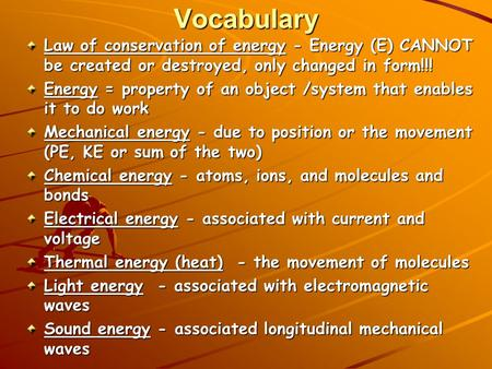 Vocabulary Law of conservation of energy - Energy (E) CANNOT be created or destroyed, only changed in form!!! Energy = property of an object /system that.