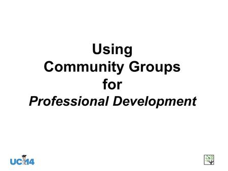 Using Community Groups for Professional Development.