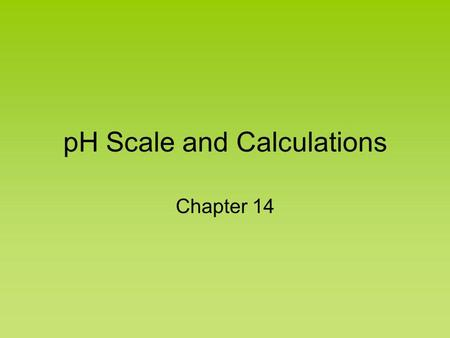 pH Scale and Calculations Chapter 14 pH Scale We use this scale to measure the strength of an acid or base. pH is defined as the –log[H+] pH can use.