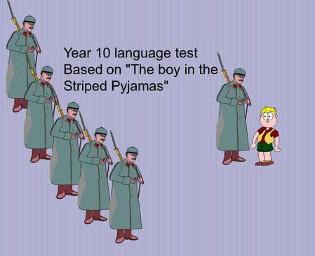 Year 10 language test Based on The boy in the Striped Pyjamas