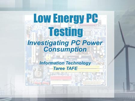 Low Energy PC Testing Investigating PC Power Consumption Information Technology Taree TAFE.